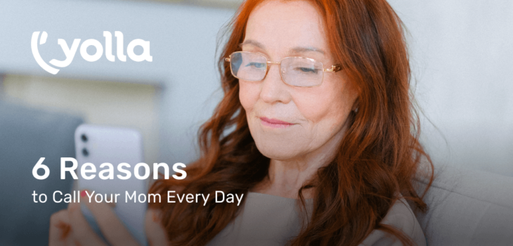 6 reasons to call your mom every day with Yolla
